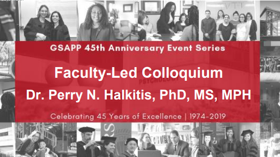 FACULTY-LED COLLOQUIUM DR. PERRY N. HALKITIS, PHD, MS, MPH